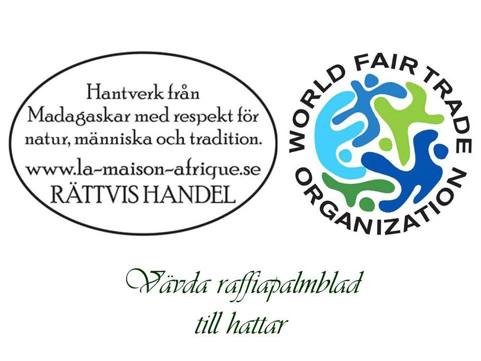 La Maison Afrique FAIR TRADE www.rattvishandel.org Att väva raffia ger viktiga inkomster i Andramasina