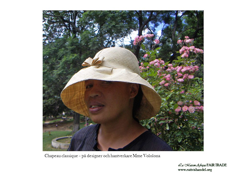 La Maison Afrique FAIR TRADE www.rattvishandel.org Chapeau classique – på designer och hantverkare Mme Vololona