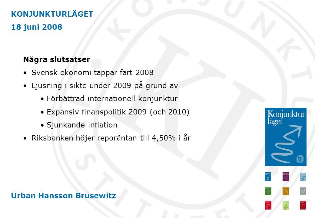 KONJUNKTURLÄGET 18 juni 2008 Urban Hansson Brusewitz Några slutsatser •Svensk ekonomi tappar fart 2008 •Ljusning i sikte under 2009 på grund av • Förbättrad internationell konjunktur • Expansiv finanspolitik 2009 (och 2010) • Sjunkande inflation •Riksbanken höjer reporäntan till 4,50% i år