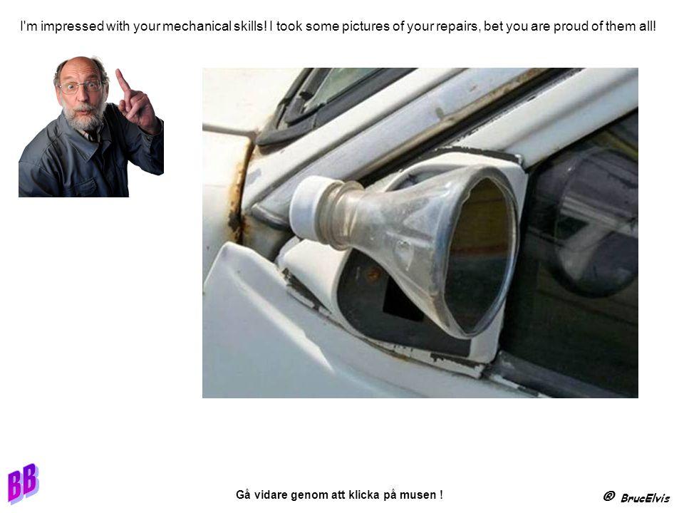 ® BrucElvis Gå vidare genom att klicka på musen .I m impressed with your mechanical skills.