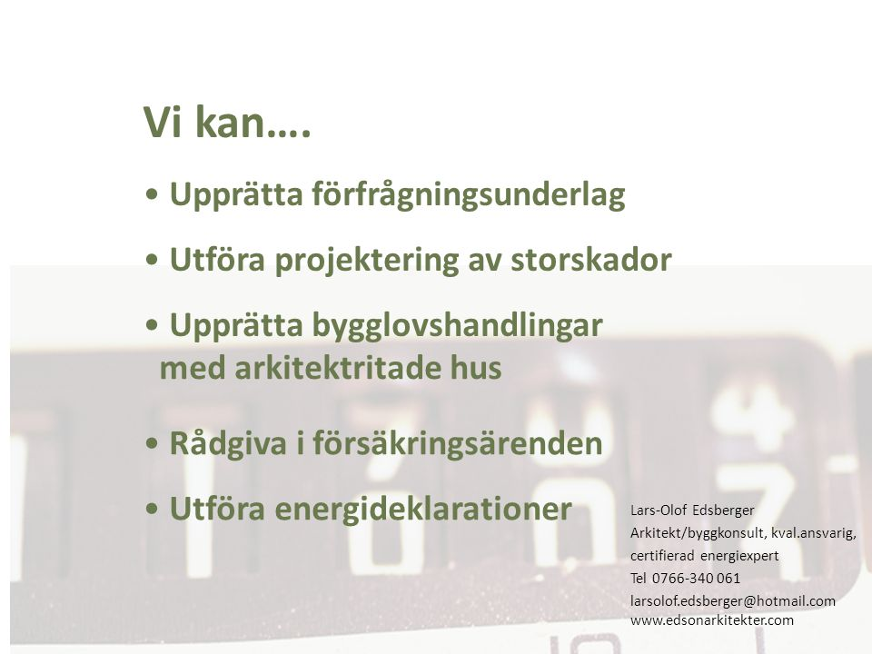 Lars-Olof Edsberger Arkitekt/byggkonsult, kval.ansvarig, certifierad energiexpert Tel 0766-340 061 larsolof.edsberger@hotmail.com www.edsonarkitekter.