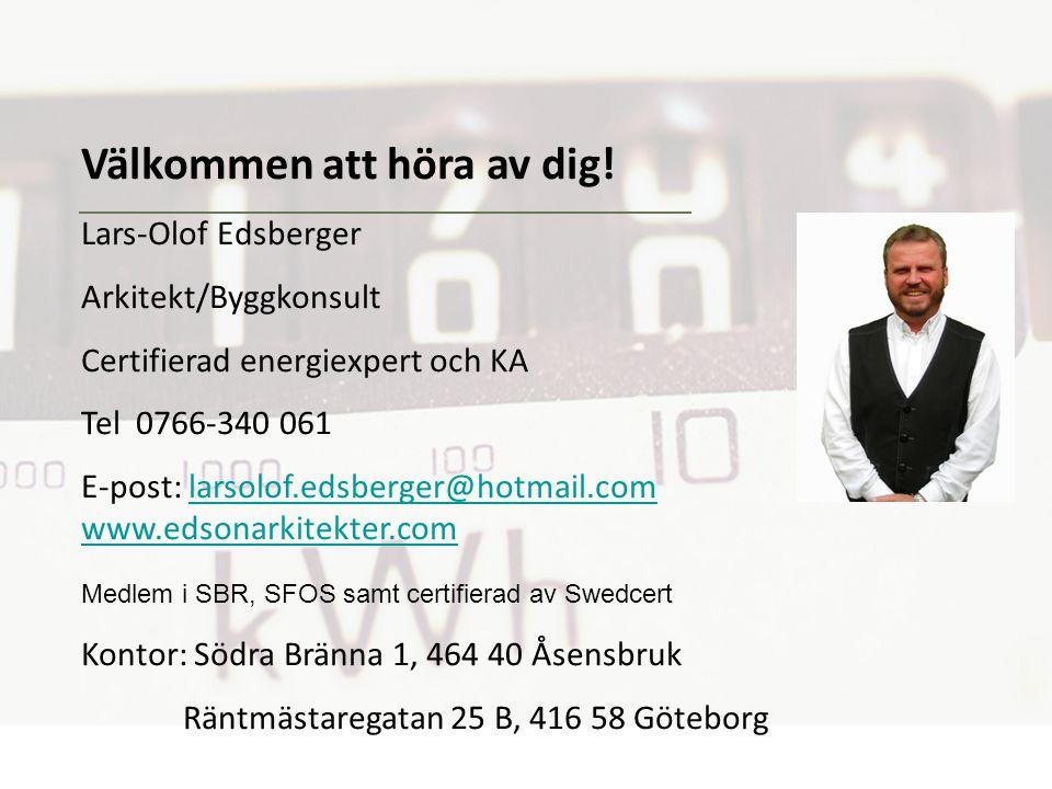 Välkommen att höra av dig! Lars-Olof Edsberger Arkitekt/Byggkonsult Certifierad energiexpert och KA Tel 0766-340 061 E-post: larsolof.edsberger@hotmai