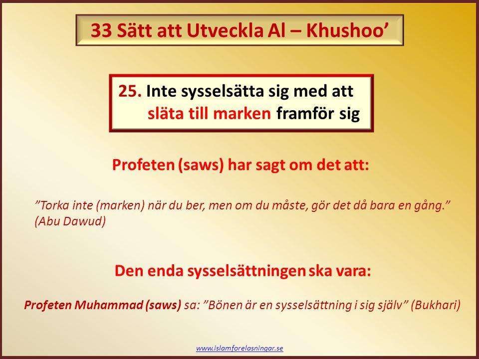 """www.islamforelasningar.se Profeten (saws) har sagt om det att: """"Torka inte (marken) när du ber, men om du måste, gör det då bara en gång."""" (Abu Dawud)"""
