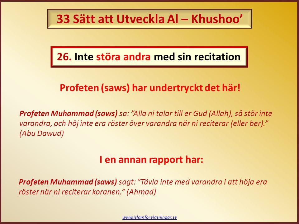 """www.islamforelasningar.se Profeten Muhammad (saws) sagt: """"Tävla inte med varandra i att höja era röster när ni reciterar koranen."""" (Ahmad) I en annan"""