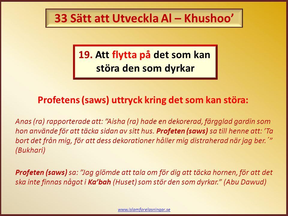 """www.islamforelasningar.se Profetens (saws) uttryck kring det som kan störa: Anas (ra) rapporterade att: """"Aisha (ra) hade en dekorerad, färgglad gardin"""