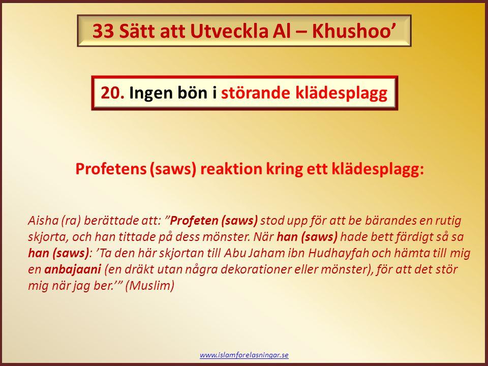 www.islamforelasningar.se Profeten Muhammad (saws) sa: Om middagen är serverad och tiden för bönen slår in, ät då middagen innan ni ber Salat Al – Maghrib, och ha inte bråttom (stressa inte) för att bli klar med måltiden. (Bukhari och Muslim) Profeten Muhammad (saws) sa: Be inte när det finns mat förberett. (Muslim) Profetens (saws) order kring serverad mat: 21.