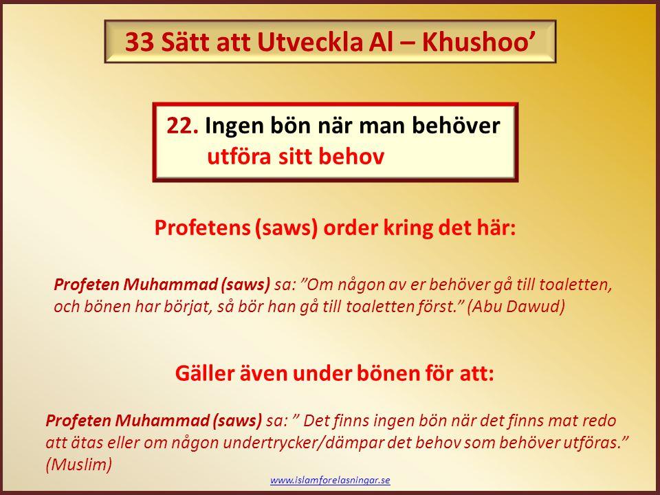 www.islamforelasningar.se Anas ibn Malik (ra) berättade att profeten Muhammad (saws) sa: Om någon av er känner sig sömnig när han ber, så bör han ta en tupplur ända tills han är (medveten nog) för att veta vad han säger, (ex, han bör ta en tupplur ända tills han inte längre känner sig sömnig). (Bukhari) 23.