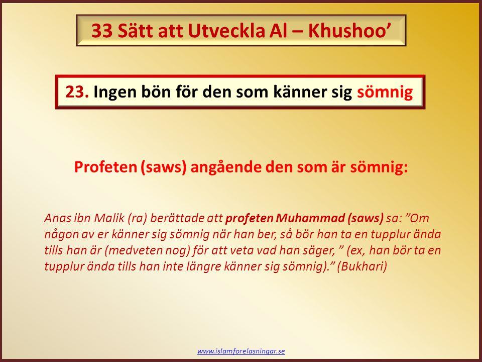 """www.islamforelasningar.se Anas ibn Malik (ra) berättade att profeten Muhammad (saws) sa: """"Om någon av er känner sig sömnig när han ber, så bör han ta"""