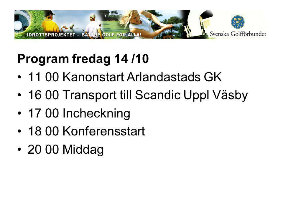 Program fredag 14 /10 •11 00 Kanonstart Arlandastads GK •16 00 Transport till Scandic Uppl Väsby •17 00 Incheckning •18 00 Konferensstart •20 00 Middag