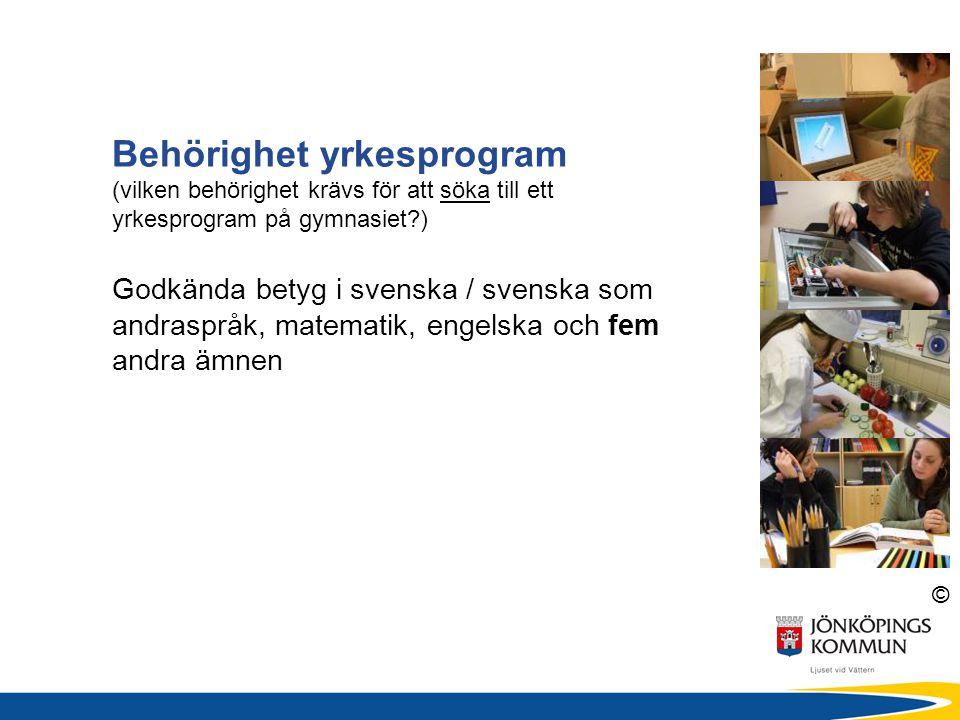 © Behörighet yrkesprogram (vilken behörighet krävs för att söka till ett yrkesprogram på gymnasiet?) Godkända betyg i svenska / svenska som andraspråk, matematik, engelska och fem andra ämnen