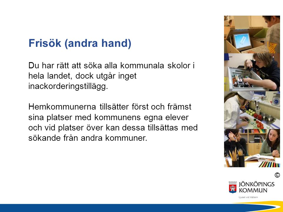 © Frisök (andra hand) Du har rätt att söka alla kommunala skolor i hela landet, dock utgår inget inackorderingstillägg.