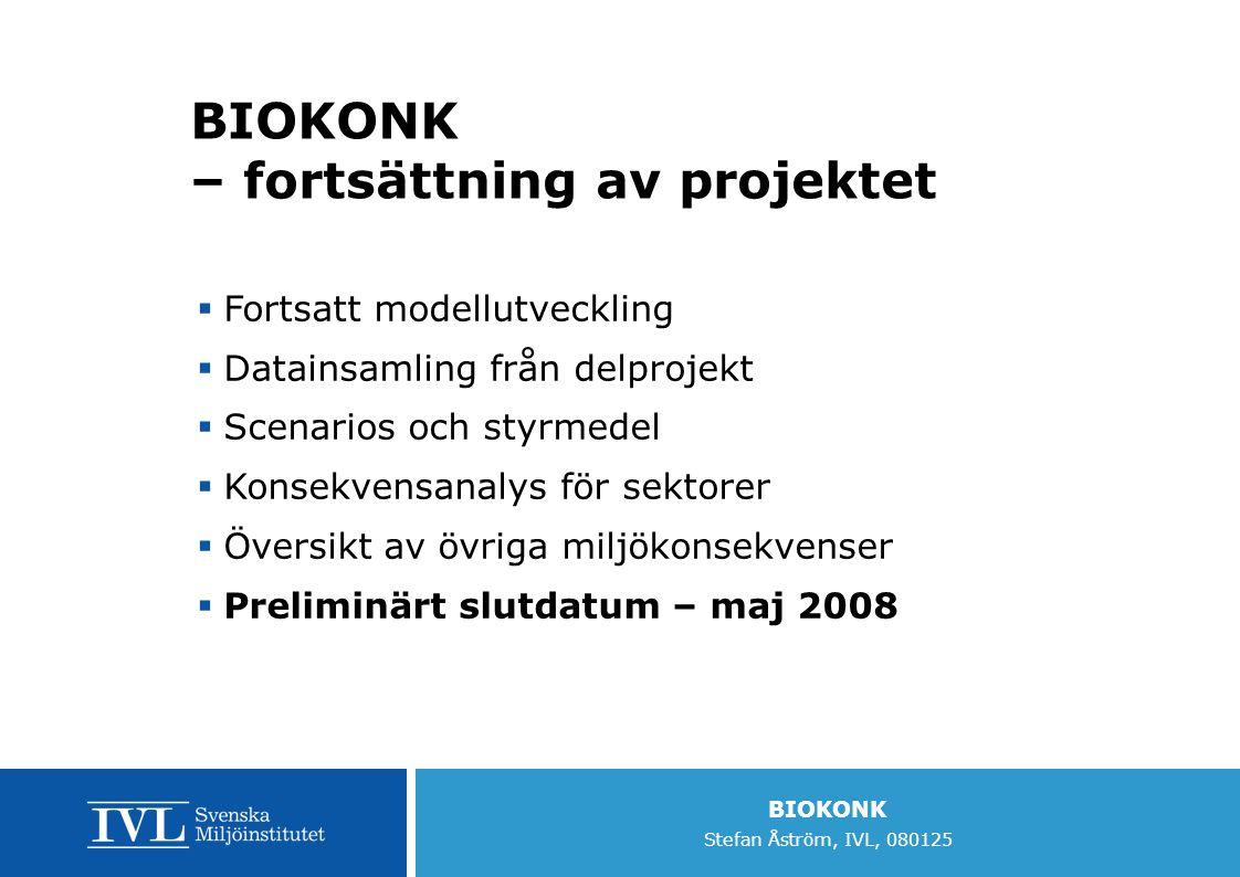 BIOKONK Stefan Åström, IVL, 080125 BIOKONK – fortsättning av projektet  Fortsatt modellutveckling  Datainsamling från delprojekt  Scenarios och sty