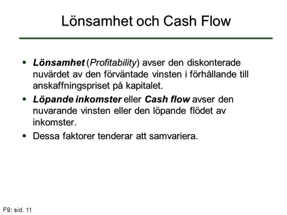 F9: sid. 11 Lönsamhet och Cash Flow  Lönsamhet (Profitability) avser den diskonterade nuvärdet av den förväntade vinsten i förhållande till anskaffni