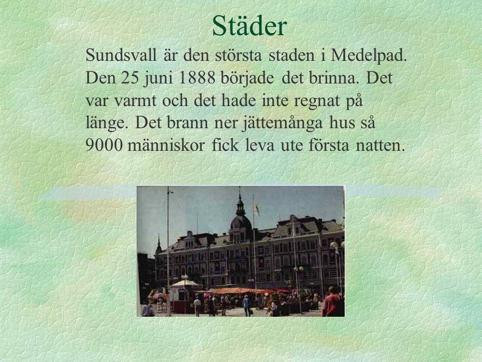 Städer Sundsvall är den största staden i Medelpad. Den 25 juni 1888 började det brinna. Det var varmt och det hade inte regnat på länge. Det brann ner