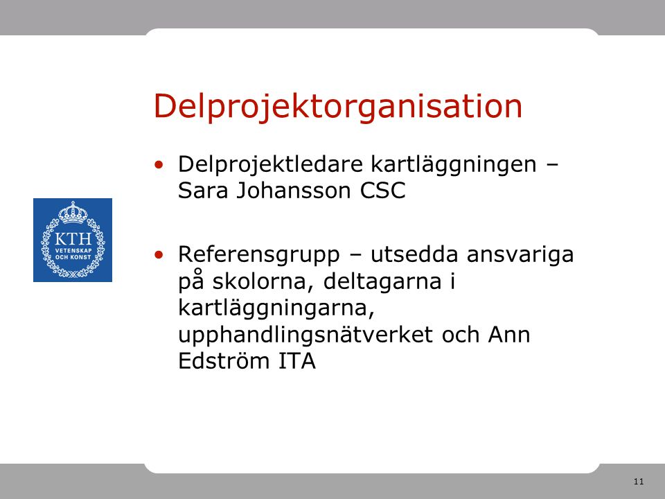 11 Delprojektorganisation •Delprojektledare kartläggningen – Sara Johansson CSC •Referensgrupp – utsedda ansvariga på skolorna, deltagarna i kartläggn