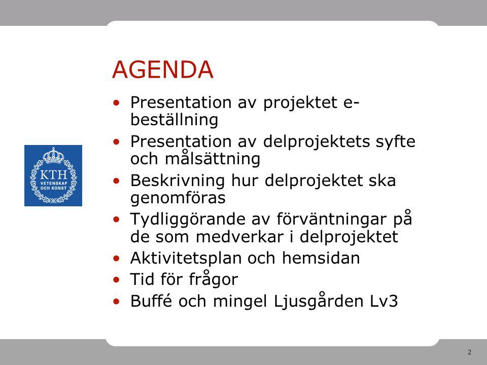 2 AGENDA •Presentation av projektet e- beställning •Presentation av delprojektets syfte och målsättning •Beskrivning hur delprojektet ska genomföras •