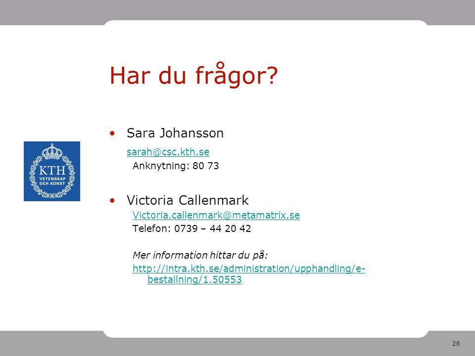 26 Har du frågor? •Sara Johansson sarah@csc.kth.se Anknytning: 80 73 •Victoria Callenmark Victoria.callenmark@metamatrix.se Telefon: 0739 – 44 20 42 M