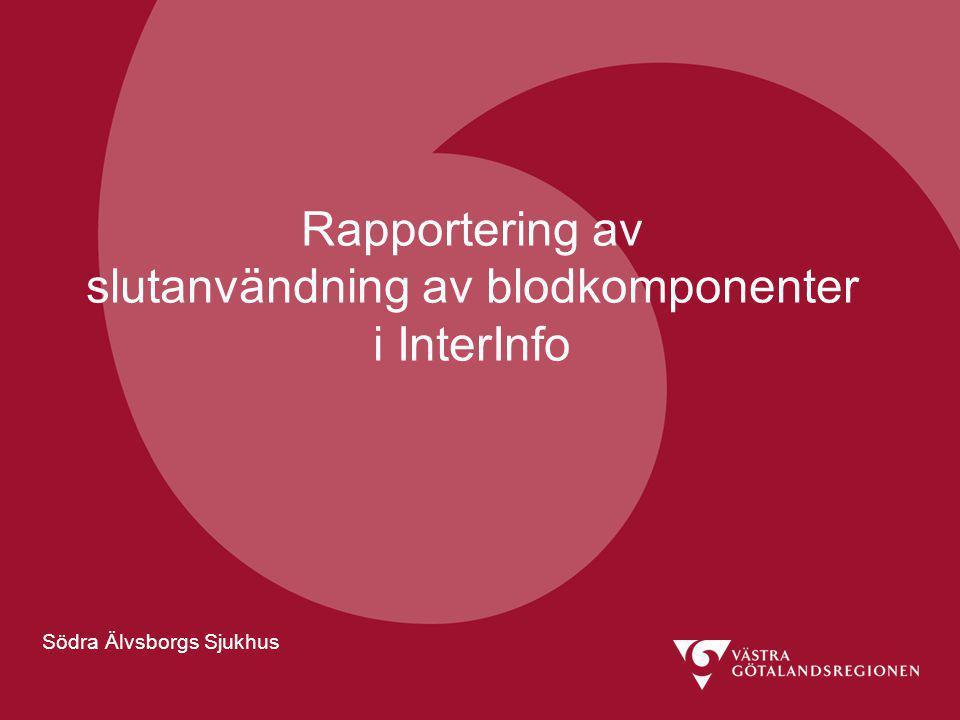 Södra Älvsborgs Sjukhus Rapportering av slutanvändning av blodkomponenter i InterInfo