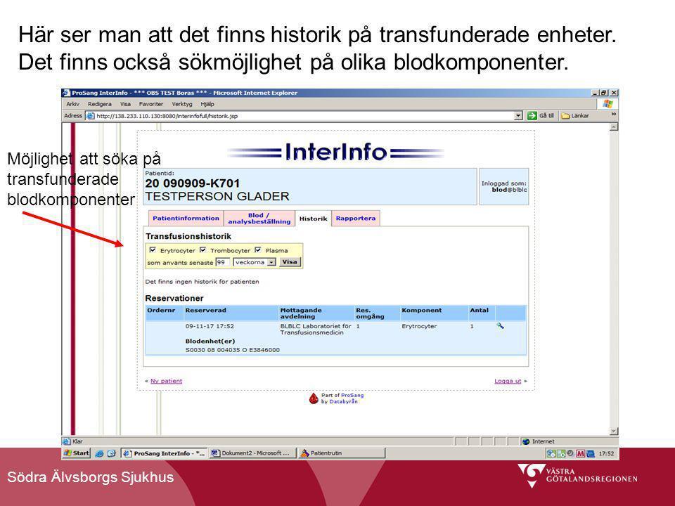 Södra Älvsborgs Sjukhus Här ser man att det finns historik på transfunderade enheter. Det finns också sökmöjlighet på olika blodkomponenter. Möjlighet
