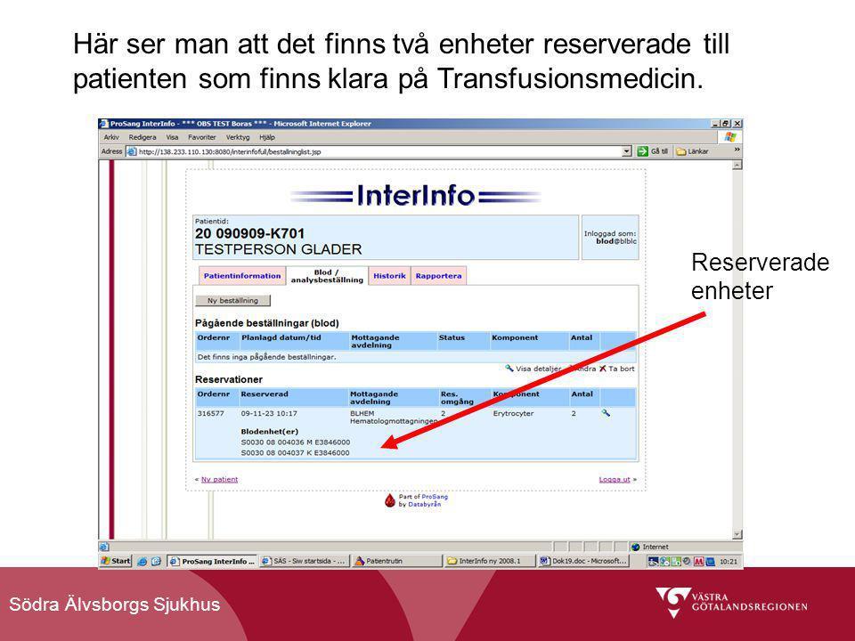 Södra Älvsborgs Sjukhus Här ser man att det finns två enheter reserverade till patienten som finns klara på Transfusionsmedicin. Reserverade enheter