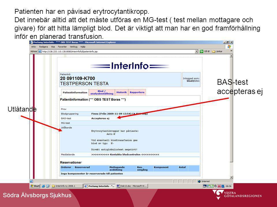 Södra Älvsborgs Sjukhus Patienten har en påvisad erytrocytantikropp. Det innebär alltid att det måste utföras en MG-test ( test mellan mottagare och g