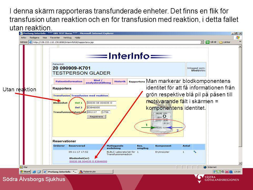 Södra Älvsborgs Sjukhus I denna skärm rapporteras transfunderade enheter. Det finns en flik för transfusion utan reaktion och en för transfusion med r