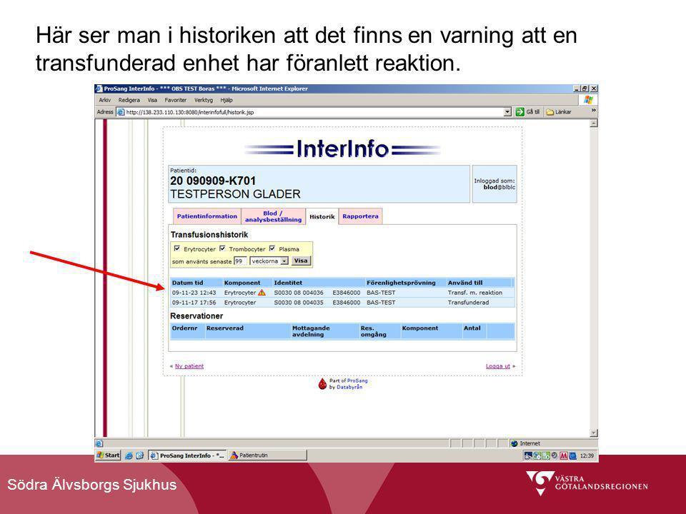 Södra Älvsborgs Sjukhus Här ser man i historiken att det finns en varning att en transfunderad enhet har föranlett reaktion.