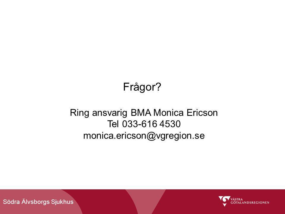 Södra Älvsborgs Sjukhus Frågor? Ring ansvarig BMA Monica Ericson Tel 033-616 4530 monica.ericson@vgregion.se