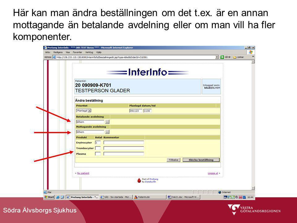 Södra Älvsborgs Sjukhus Här kan man ändra beställningen om det t.ex. är en annan mottagande än betalande avdelning eller om man vill ha fler komponent