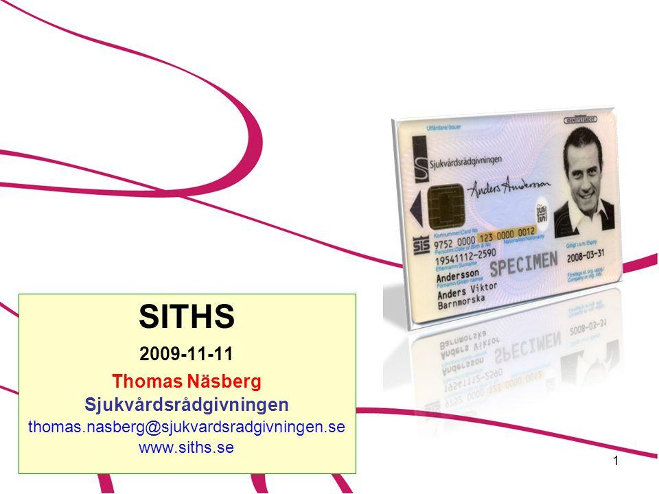 1 SITHS 2009-11-11 Thomas Näsberg Sjukvårdsrådgivningen thomas.nasberg@sjukvardsradgivningen.se www.siths.se