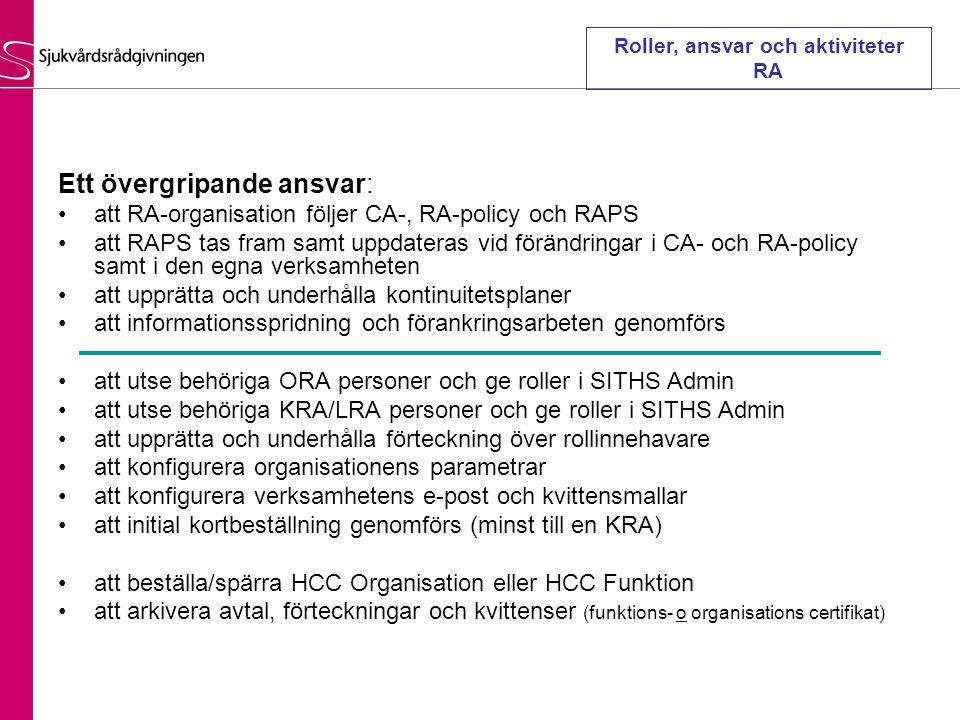 Ett övergripande ansvar: •att RA-organisation följer CA-, RA-policy och RAPS •att RAPS tas fram samt uppdateras vid förändringar i CA- och RA-policy s