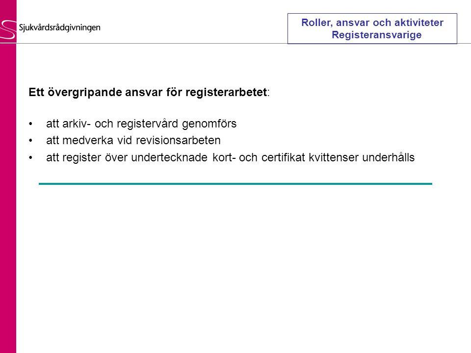 Ett övergripande ansvar för registerarbetet: •att arkiv- och registervård genomförs •att medverka vid revisionsarbeten •att register över undertecknade kort- och certifikat kvittenser underhålls Roller, ansvar och aktiviteter Registeransvarige