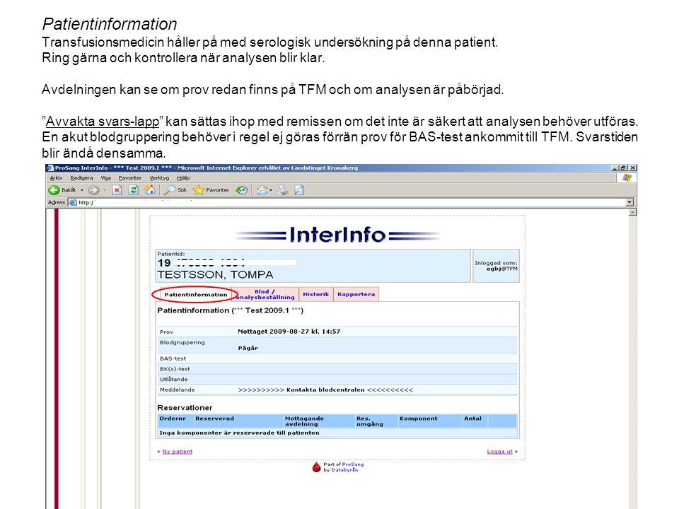 11 Patientinformation Transfusionsmedicin håller på med serologisk undersökning på denna patient. Ring gärna och kontrollera när analysen blir klar. A