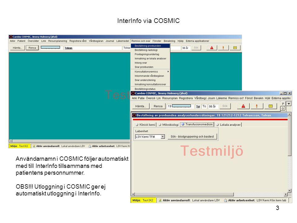 3 InterInfo via COSMIC Användarnamn i COSMIC följer automatiskt med till InterInfo tillsammans med patientens personnummer. OBS!!! Utloggning i COSMIC