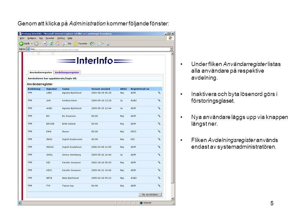 5 Genom att klicka på Administration kommer följande fönster: •Under fliken Användarregister listas alla användare på respektive avdelning. •Inaktiver
