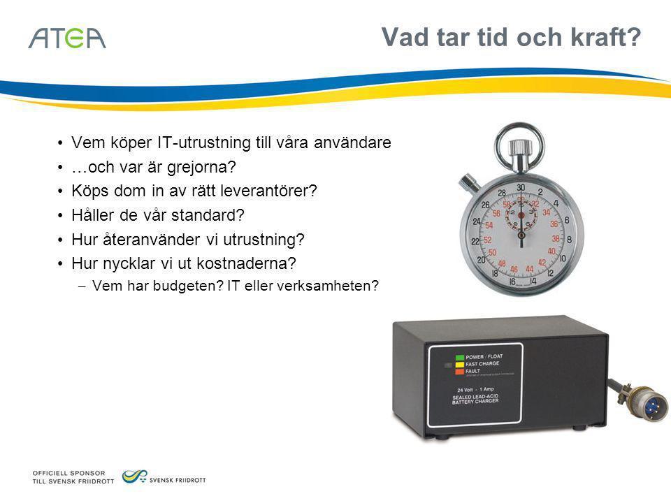 Vad tar tid och kraft? • Vem köper IT-utrustning till våra användare • …och var är grejorna? • Köps dom in av rätt leverantörer? • Håller de vår stand