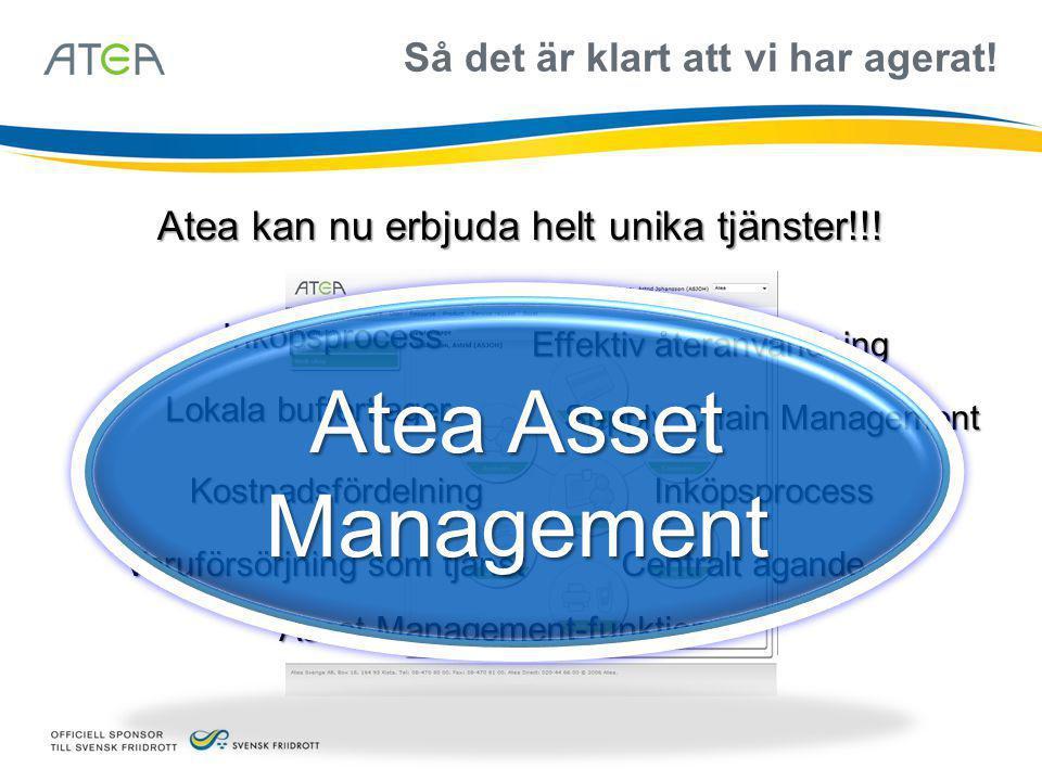Så det är klart att vi har agerat! Atea kan nu erbjuda helt unika tjänster!!! Asset Management-funktion Supply Chain Management Varuförsörjning som tj