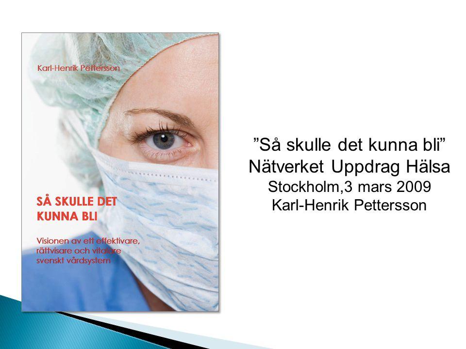 Så skulle det kunna bli Nätverket Uppdrag Hälsa Stockholm,3 mars 2009 Karl-Henrik Pettersson