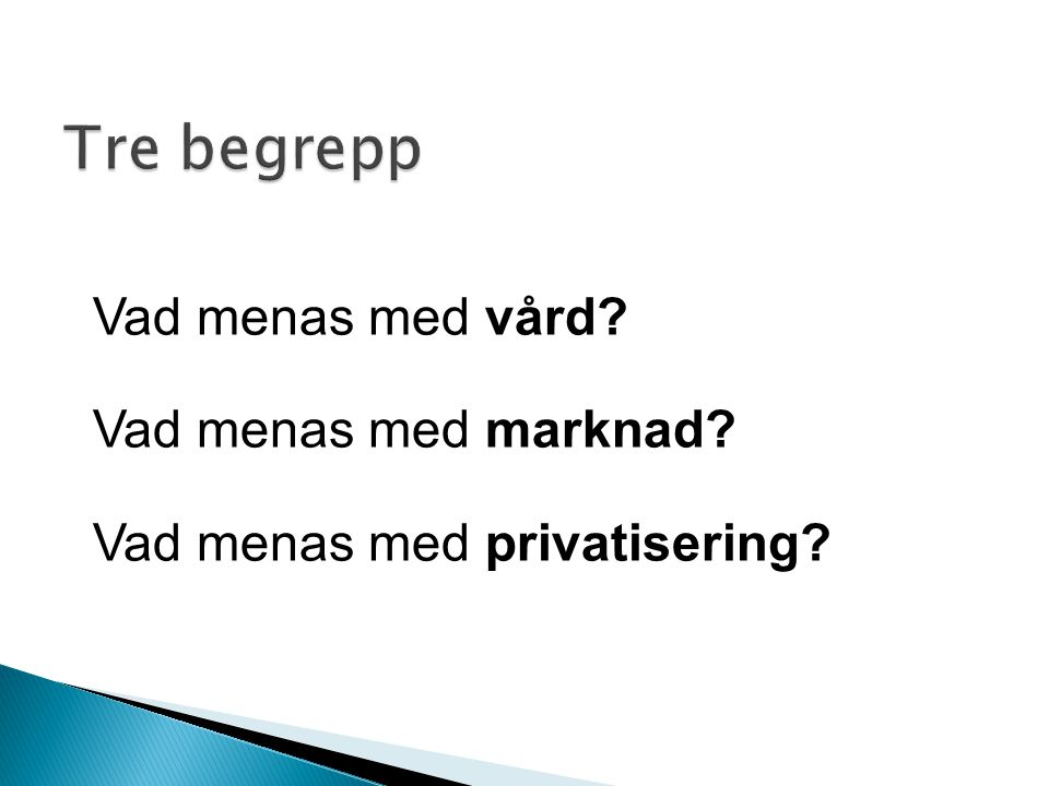 Jag förutsätter  att den svenska vården också i fram- tiden är skattefinansierad  att blandningen mellan privat och offentlig vårdproduktion görs på rationella/icke-ideologiska grunder