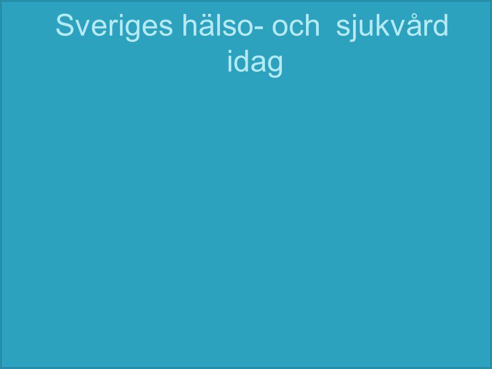 Sveriges hälso- och sjukvård idag