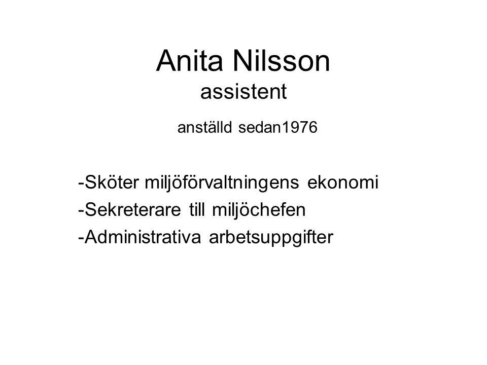 Anita Nilsson assistent anställd sedan1976 -Sköter miljöförvaltningens ekonomi -Sekreterare till miljöchefen -Administrativa arbetsuppgifter