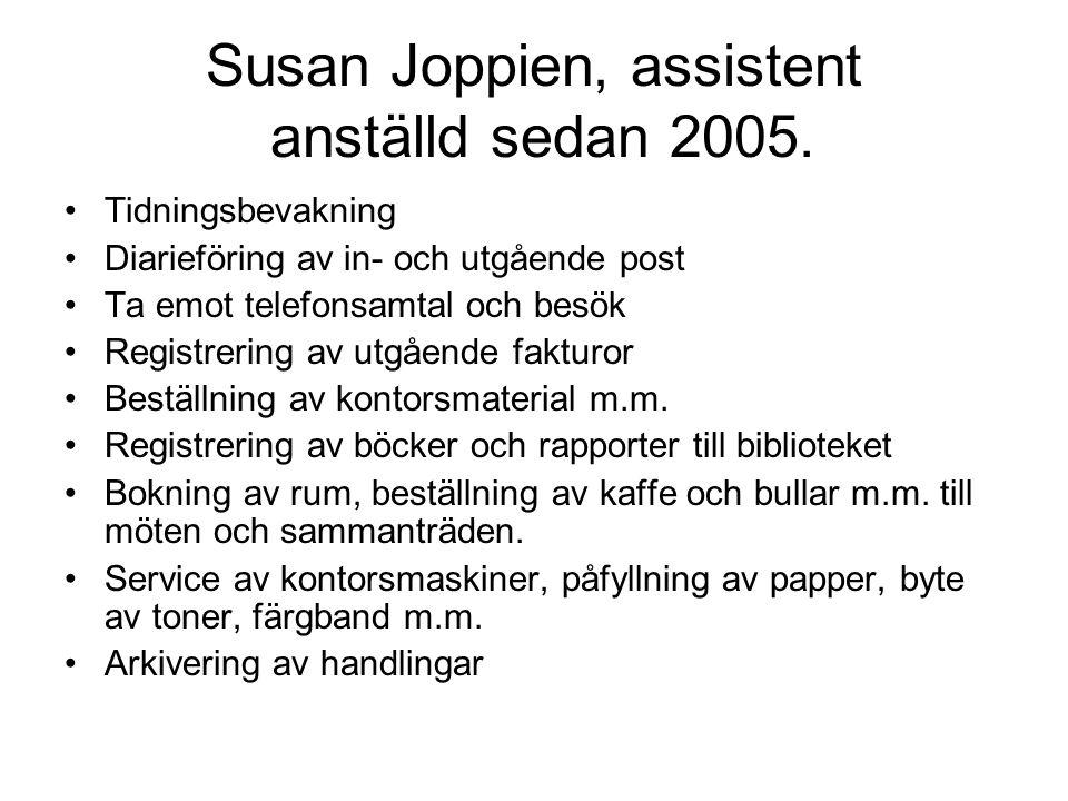 Susan Joppien, assistent anställd sedan 2005. •Tidningsbevakning •Diarieföring av in- och utgående post •Ta emot telefonsamtal och besök •Registrering
