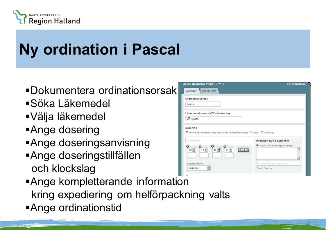 Ny ordination i Pascal  Dokumentera ordinationsorsak  Söka Läkemedel  Välja läkemedel  Ange dosering  Ange doseringsanvisning  Ange doseringstil