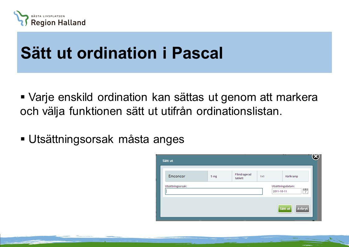Sätt ut ordination i Pascal  Varje enskild ordination kan sättas ut genom att markera och välja funktionen sätt ut utifrån ordinationslistan.  Utsät