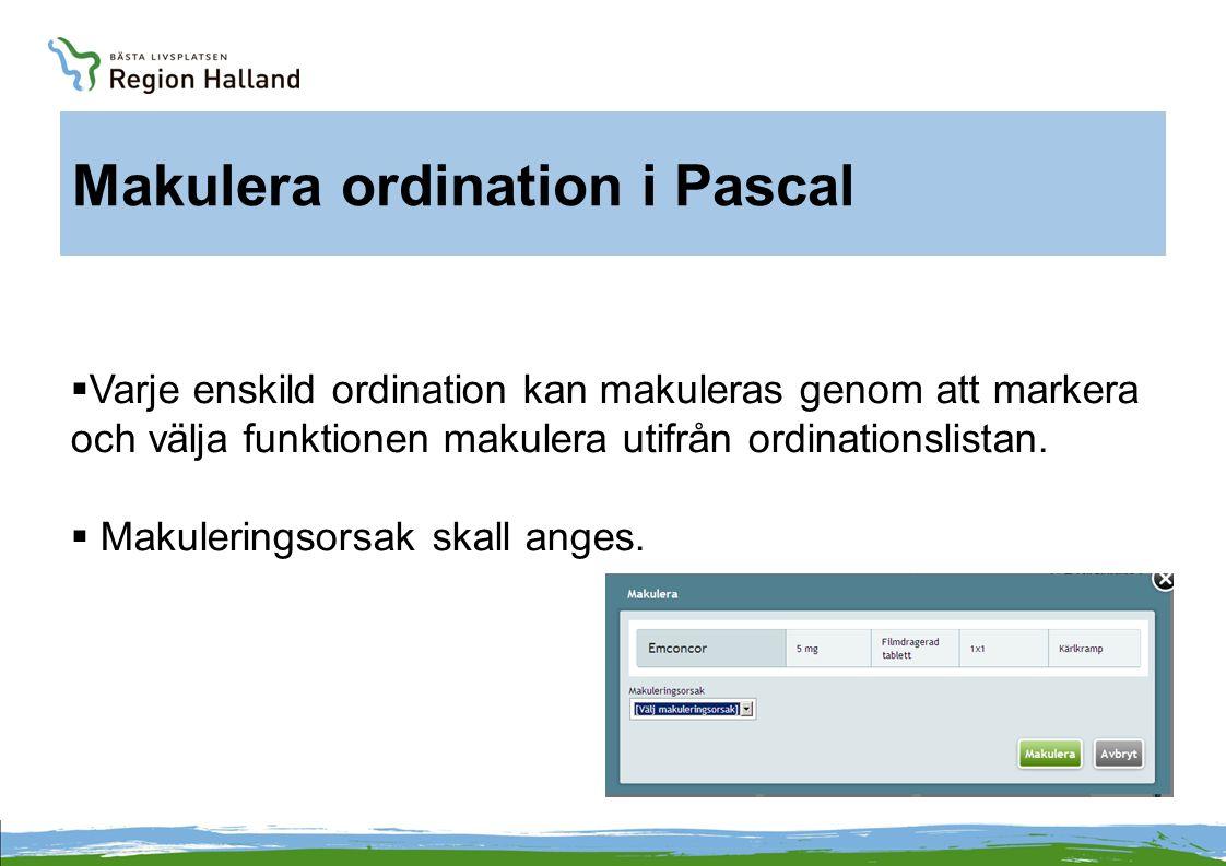 Makulera ordination i Pascal  Varje enskild ordination kan makuleras genom att markera och välja funktionen makulera utifrån ordinationslistan.  Mak