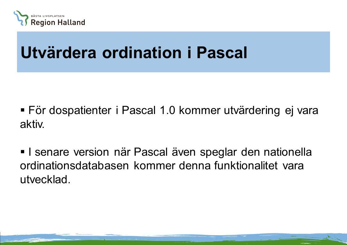 Utvärdera ordination i Pascal  För dospatienter i Pascal 1.0 kommer utvärdering ej vara aktiv.  I senare version när Pascal även speglar den natione