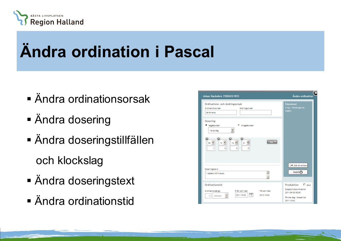 Ändra ordination i Pascal  Ändra ordinationsorsak  Ändra dosering  Ändra doseringstillfällen och klockslag  Ändra doseringstext  Ändra ordination