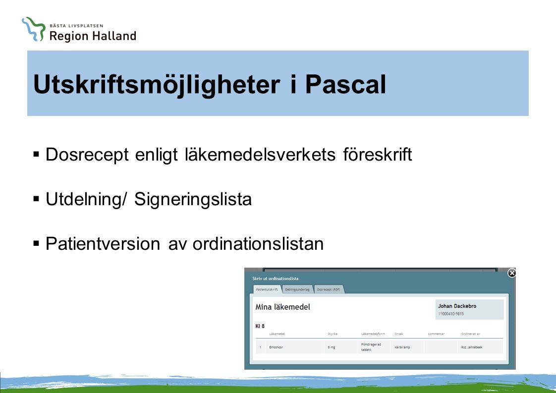 Utskriftsmöjligheter i Pascal  Dosrecept enligt läkemedelsverkets föreskrift  Utdelning/ Signeringslista  Patientversion av ordinationslistan