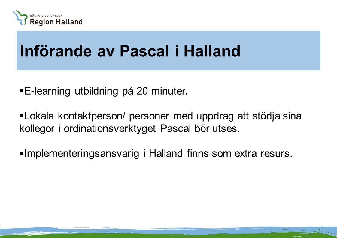 Införande av Pascal i Halland  E-learning utbildning på 20 minuter.  Lokala kontaktperson/ personer med uppdrag att stödja sina kollegor i ordinatio