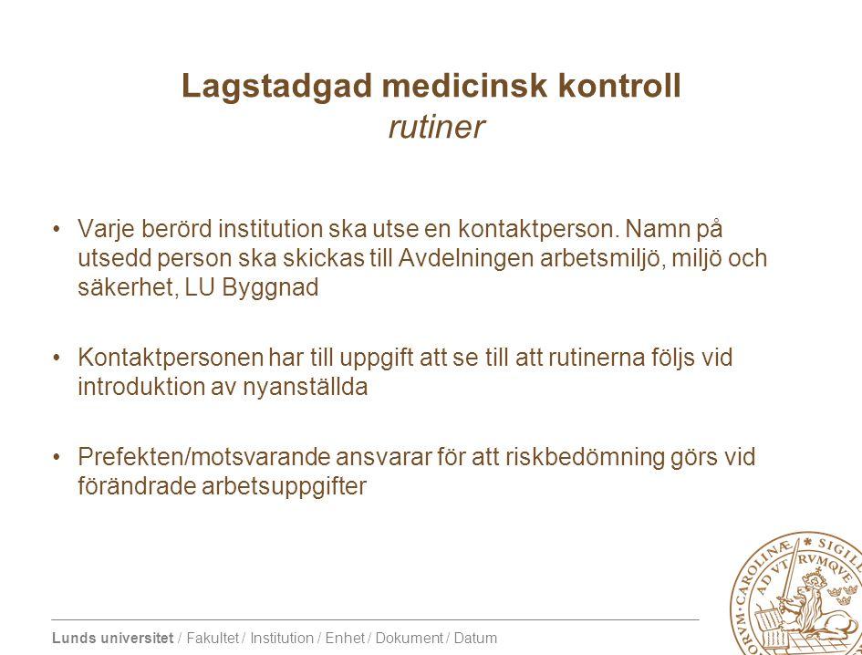 Lunds universitet / Fakultet / Institution / Enhet / Dokument / Datum Lagstadgad medicinsk kontroll rutiner •Varje berörd institution ska utse en kontaktperson.